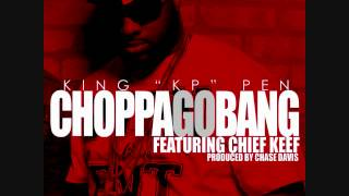 Repeat youtube video KP - CHOPPA GO BANG FEAT. CHIEF KEEF
