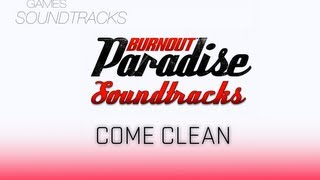 Burnout Paradise Soundtrack °32 Come Clean