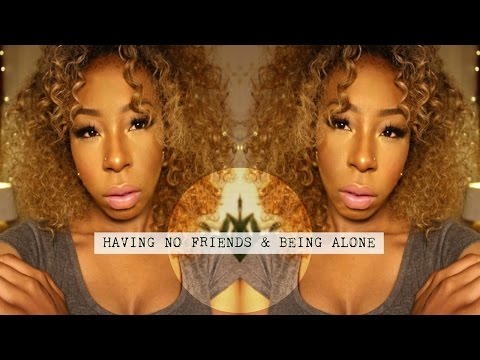 Having No Friends & Being Alone