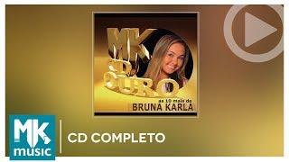 Bruna Karla - As 10 Mais - Coleção MK CD Ouro (CD COMPLETO)