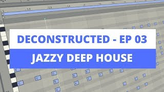 Ableton Live Tutorial - Jazzy Deep House Vibe [DECONSTRUCTED 03]