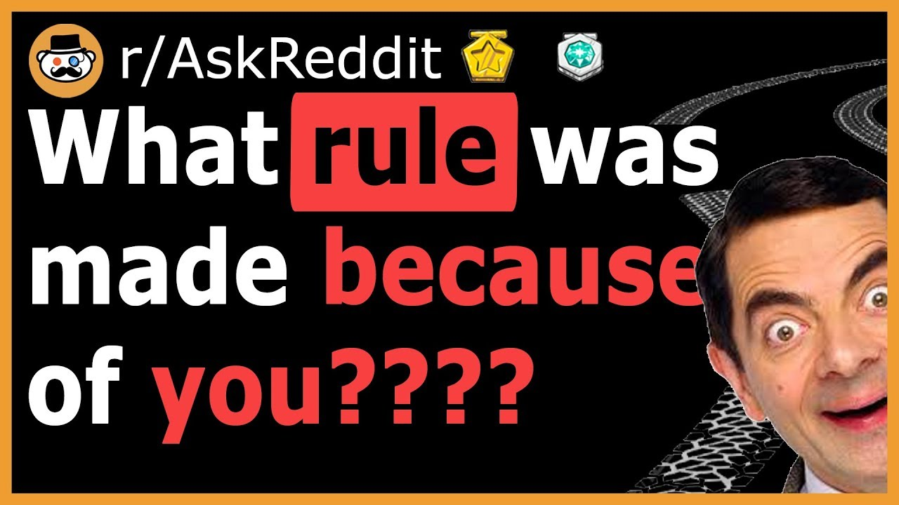 What rule exists because of you? - (r/AskReddit)