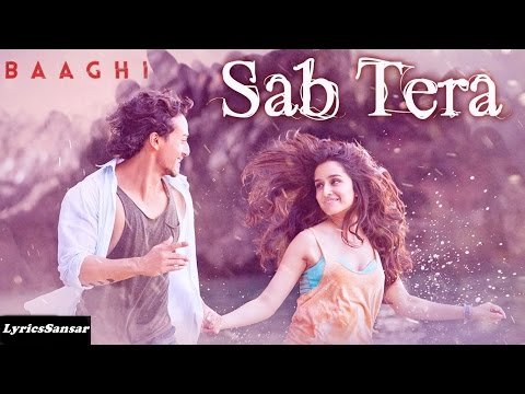 SAB TERA FULL SONG WITH LYRICS | BAAGHI | Armaan Malik, Shraddha Kapoor