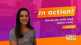 In Action! Com Vitória - Dicas de uma boa dieta! - MEU Espaço #2