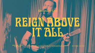 Reign Above It All - Bethel Music feat. Paul McClure