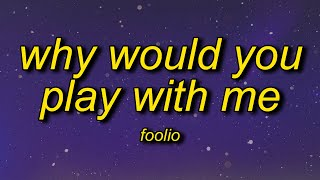 Foolio - Play With Me (Lyrics) | why would you play with me why would you lay with me