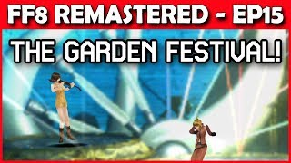 Let's Play Final Fantasy 8 Remastered - The Garden Festival! - Part 15