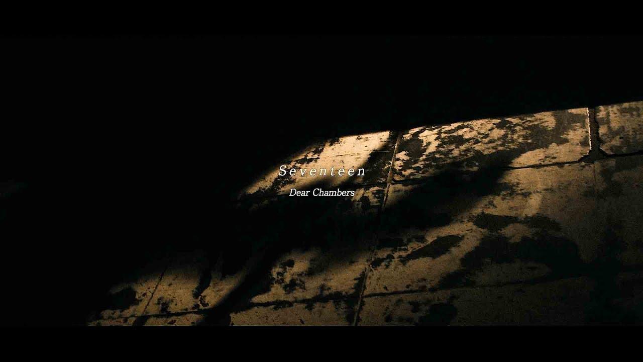 Dear Chambers - Seventeen (Official Video)