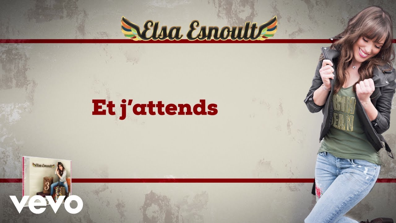 Elsa Esnoult - Et j'attends [Video Lyrics]