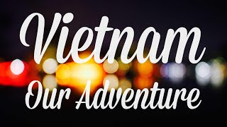 Vietnam : Our Adventure [4K]