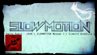 Knife Party - LRAD ( SLOWMOTION Mashup ) ( Clarity Acapella ) *FREE DOWNLOAD!*
