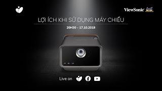 [Live] Lợi ích khi sử dụng máy chiếu