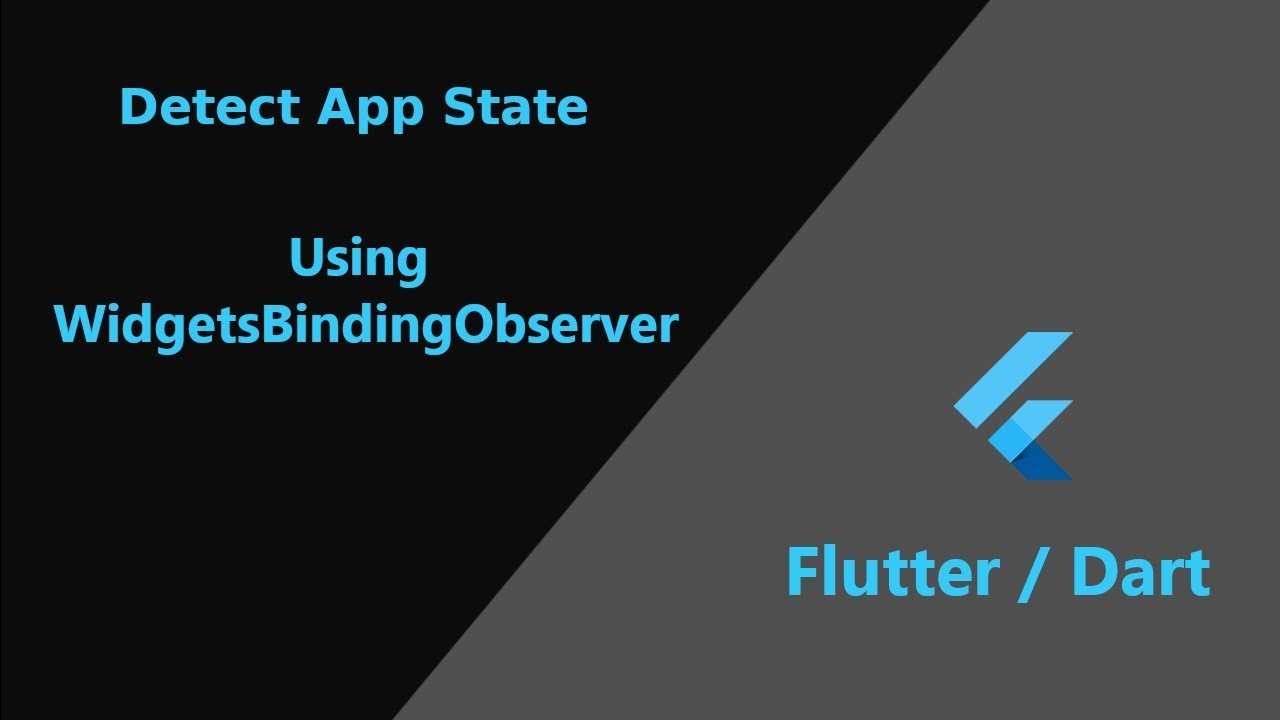Flutter: Detect If App Is In Background | Lifecycle event |  WidgetsBindingObserve