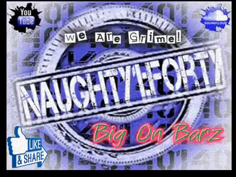Big on Bars!! BIG GRIME MIX!!! - Naughty1Forty (Mixed By And