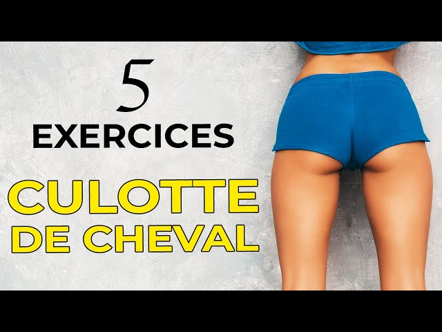 TOP 5 EXERCICES POUR PERDRE SA CULOTTE DE CHEVAL