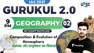 IAS 2021   Gurukul 2.0   Geography by Sumit Rathi   Composition and Evolution of Atmosphere