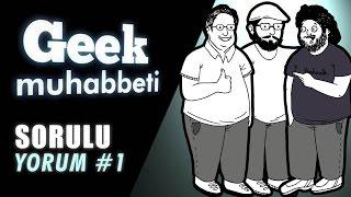 """Geek Muhabbeti - Soruluyorum #1 - """"İşte Sonra Da Muslukçuya Girdim"""""""