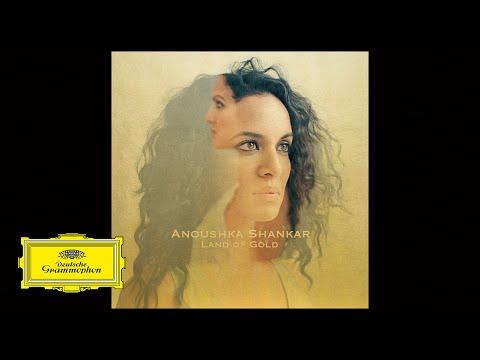 Anoushka Shankar - Land Of Gold (Audio) ft. Alev Lenz