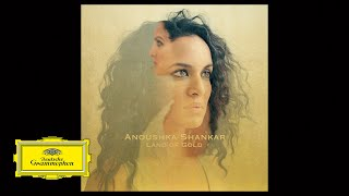 Anoushka Shankar – Land Of Gold ft. Alev Lenz from Land of Gold (Audio)