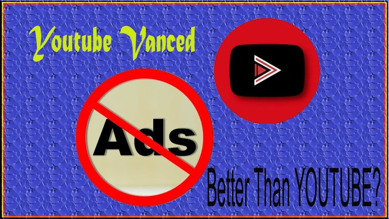(2019) YOUTUBE VANCED: Youtube Android App Without ADS