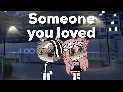 Someone You Loved (GLMV)