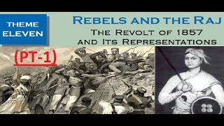 REBELS AND THE RAJ THE REVOLT OF 1857 Class 12 History Theme 11(PT-1)