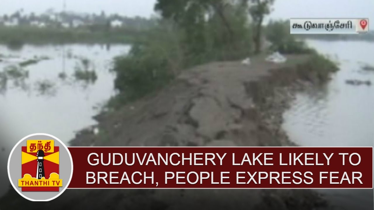 Guduvanchery lake likely to breach, people express fear & request to take  necessary steps