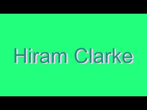 How to Pronounce Hiram Clarke