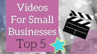 Top 5 Videos For Small Businesses