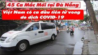 Thêm 45 ca mắc mới tại đà nẵng, 1 ca T.Ử  V.ONG đầu tiên tại Việt Nam.
