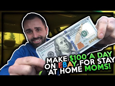 Make $100 a Day Selling on eBay for Stay at Home Moms