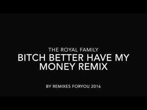 Bitch Better Have My Money Remix - Royal Family 2015