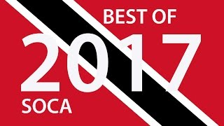 BEST OF TRINIDAD 2017 SOCA - 100 MASSIVE TUNES