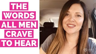 3 Things All Men Want to Hear | Adrienne Everheart