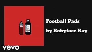 Babyface Ray - Football Pads (AUDIO)