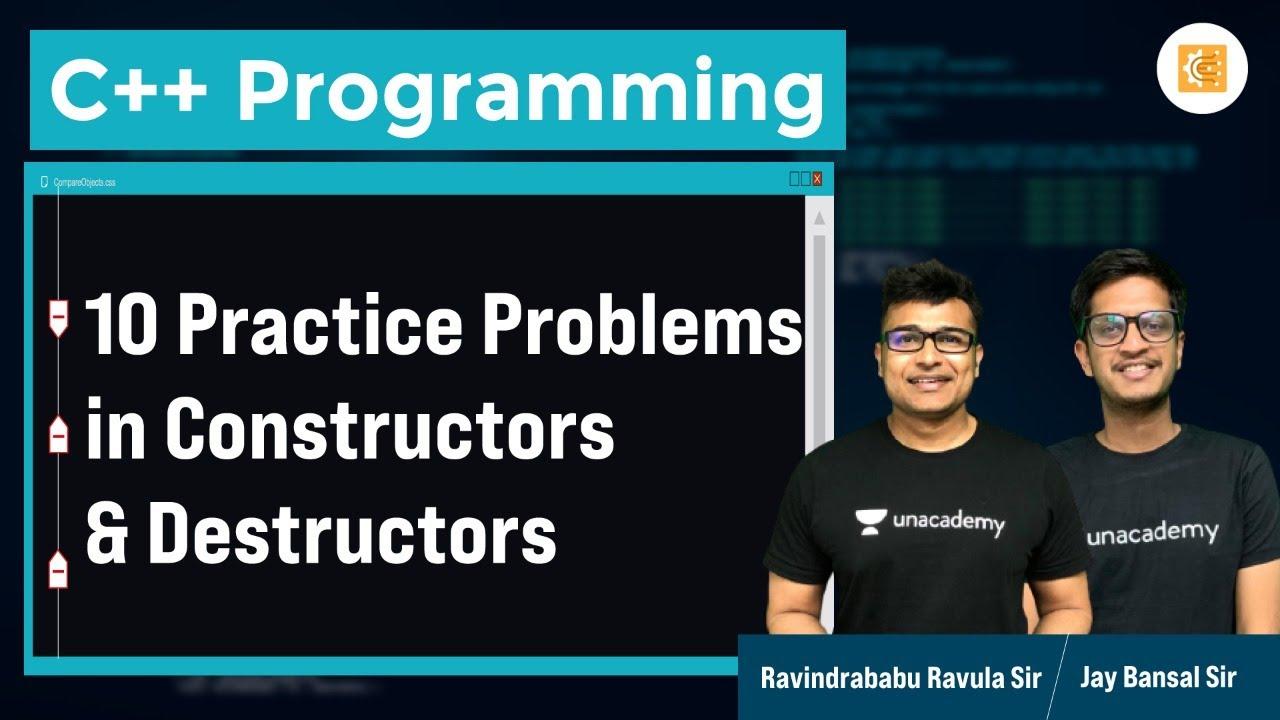 10 Practice Problems in Constructors & Destructors | L:20 | C++ | Ravindrababu Ravula | Jay Bansal