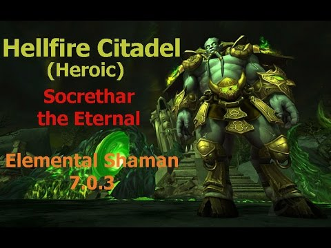 Elemental Shaman 7.0.3 Heroic HFC - Socrethar the Eternal