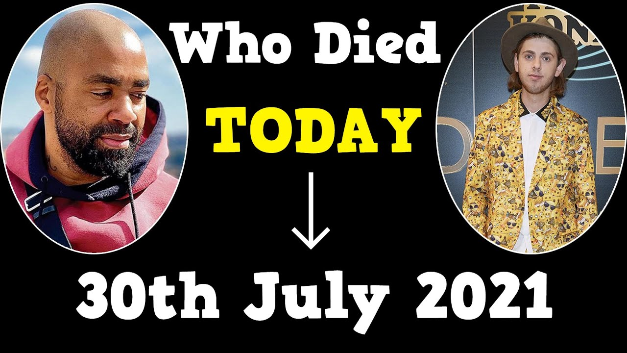Famous People Who Died Today 30th July 2021