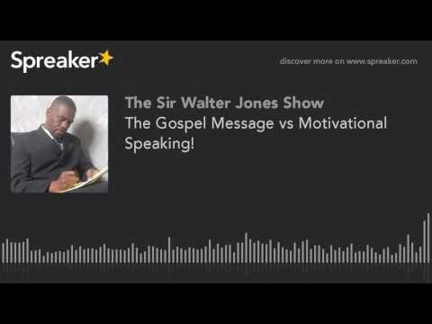 The Gospel Message vs Motivational Speaking!