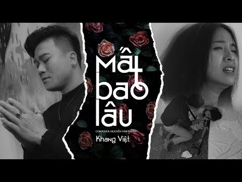 MẤT BAO LÂU | KHANG VIỆT [OFFICIAL MUSIC VIDEO]