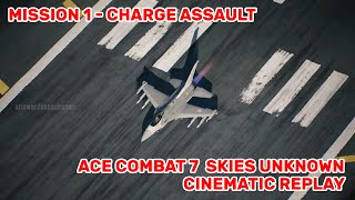 Mission 1 - Charge Assault Cinematic Replay - ACE COMBAT 7  SKIES UNKNOWN