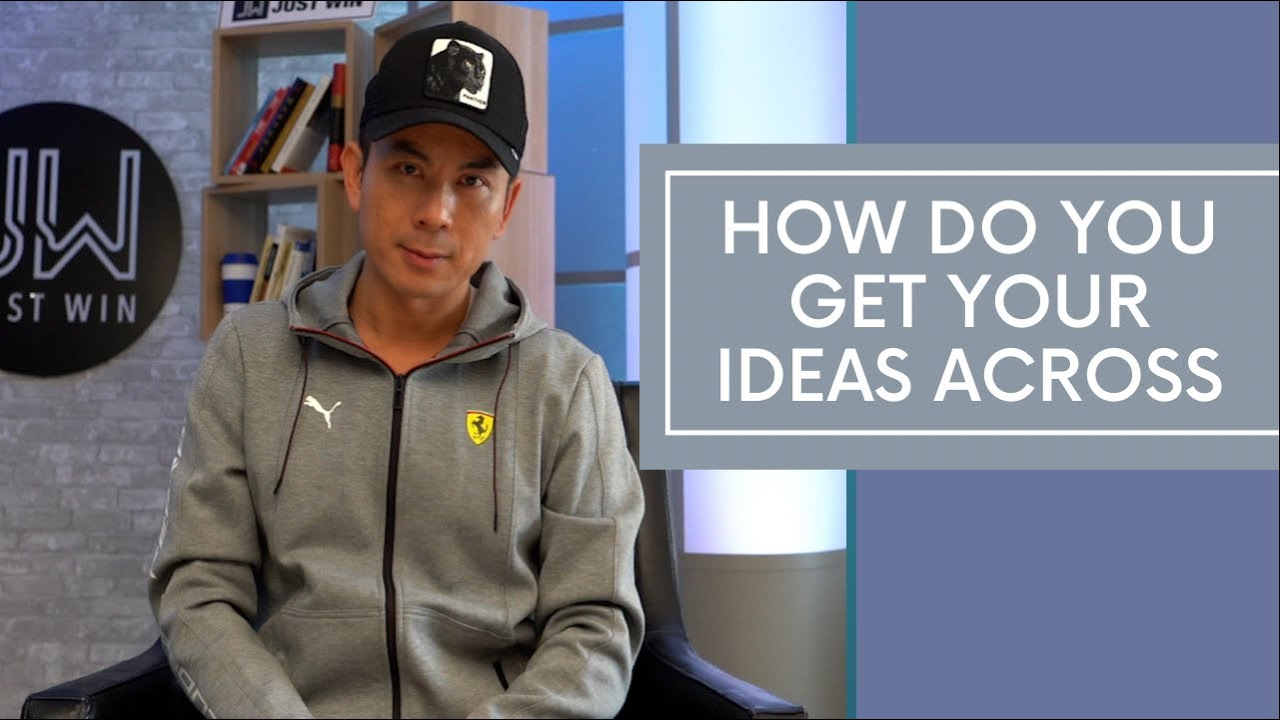 How Do You Get Your Ideas Across
