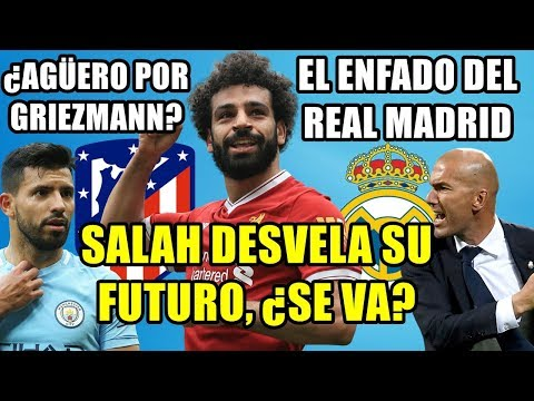 SALAH DESVELA SU FUTURO: ¿SE VA O SE QUEDA? | ¿AGÜERO POR GRIEZMANN? | EL ENFADO DEL REAL MADRID thumbnail