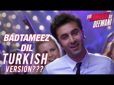 EP 55 | TURKISH VERSIONS OF BOLLYWOOD SONGS | Badtameez Dil, Awaara,