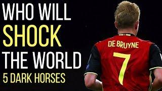 5 World Cup Dark Horses