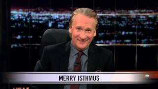 Real Time With Bill Maher: New Rule - Merry Isthmus (HBO)