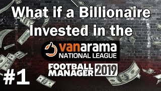 FM19 Experiment - What if a Billionaire invested in the Vanarama National League? #1