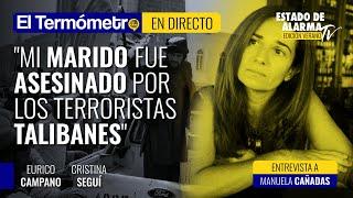"""El Termómetro con Eurico Campano; """"Mi marido fue asesinado por los terroristas talibanes"""""""
