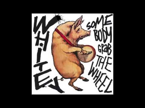WHITEY - SOMEBODY GRAB THE WHEEL