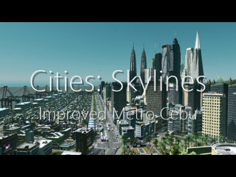 Cities: Skylines - Improved Metro Cebu